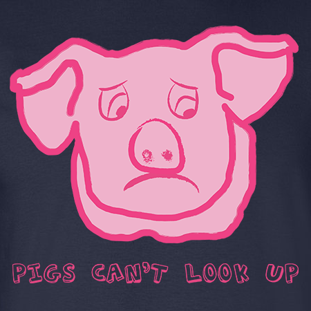 Pigs Cant Look Up