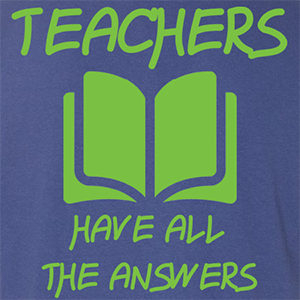 Teachers Have All The Answers